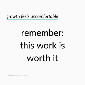 image is text: growth feels uncomfortable. Remember: this work is worth it