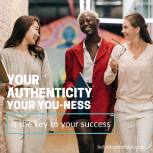 Your authenticity, your YOU-ness, is the key to your success