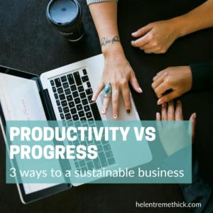 Productivity vs Progress : 3 Ways To A Sustainable Business